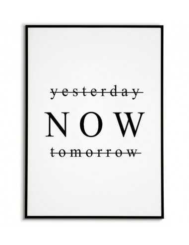 plakat, obraz z cytatem Yesterday NOW tomorrow. grafika na ścianę typograficzna z tekstem