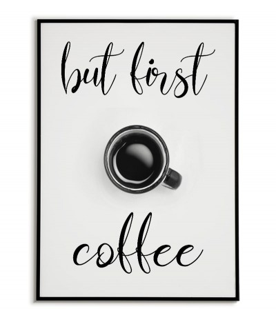 A poster for the kitchen, dining room with a cup of coffee and the inscription BUT FIRST COFFEE.