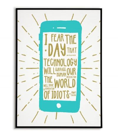 """Plakat z cytatem, Albert Einstein """"I Fear the Day Technology Will Surpass Human Interaction"""""""