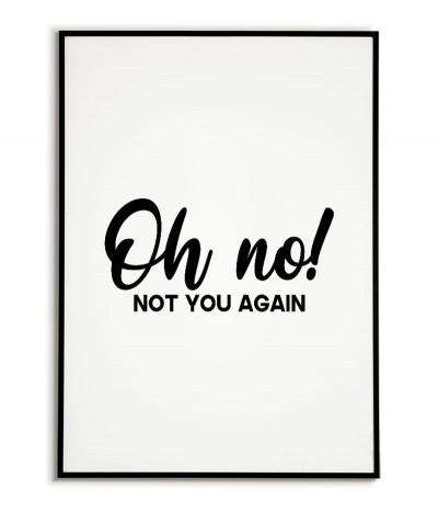 """Nowoczesny plakat, typograficzny z napisem """"Oh no not you again"""" (tł. O nie, to znowu ty) idealnie nadaje się na korytarz."""